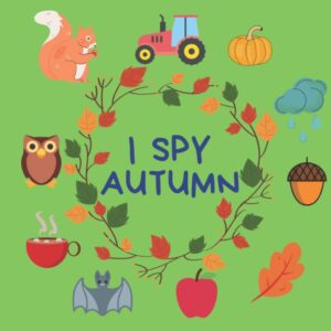 I Spy Autumn: A Fun Guessing Game and Activity for Children 2-5 Years Old